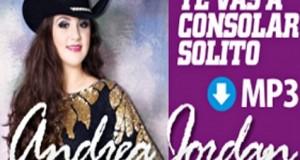 Andrea Jordan – Te Vas A Consolar Solito (letra y video oficial)