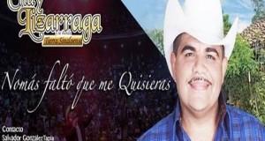 Chuy Lizárraga – Nomás Faltó Que Me Quisieras (letra y video oficial)
