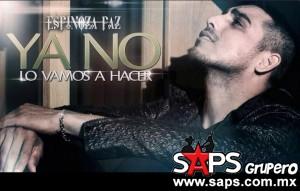 """Espinoza Paz te dice """"Ya No Lo Vamos A Hacer"""""""