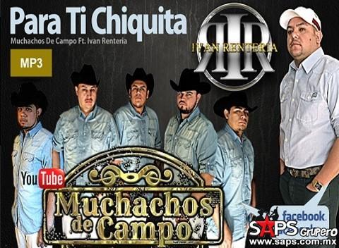 Para Ti Chiquita - Muchachos De Campo Ft. Iván Rentería