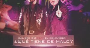 Calibre 50 ft. El Komander – Qué Tiene De Malo (letra y video oficial)
