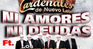 """Cardenales de Nuevo León ft. Los Invasores de Nuevo León presentan """"Ni Amores Ni Deudas"""""""