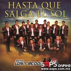 Banda Los Recoditos - Hasta Que Salga El Sol (letra y video oficial)