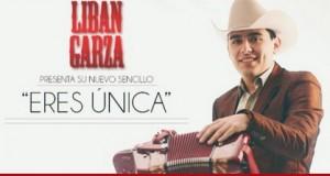 """Libán Garza lanza """"Eres Única"""""""