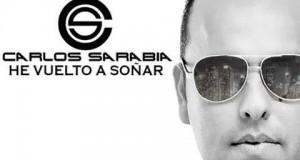 """Carlos Sarabia estrena su nueva Producción Discográfica """"He Vuelto a Soñar"""""""
