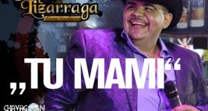 """Chuy Lizárraga – """"Tu Mami"""" (letra y video oficial)"""