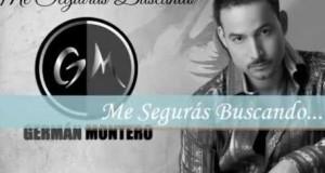 """Germán Montero – """"Me Seguirás Buscando"""" (letra y video oficial)"""