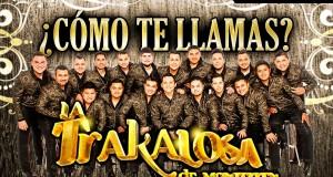 La Trakalosa de Monterrey – Cómo Te Llamas (letra y video oficial)