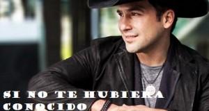 Bobby Pulido – Si No Te Hubiera Conocido (Letra Y Video Oficial)
