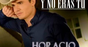 """Horacio Palencia da a conocer su nuevo sencillo """"Y No Eras Tú"""""""