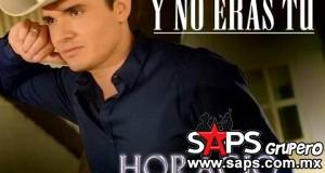 Horacio Palencia – Y No Eras Tú (Letra Y Video Oficial)