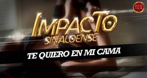 Impacto Sinaloense  – Te Quiero En Mi Cama (Letra y Video Oficial)