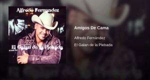Alfredo Fernández – Amigos De Cama (Letra y Video Oficial)