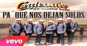 Cardenales de Nuevo León – Pá Qué Nos Dejan Solos (Letra y Video Oficial)