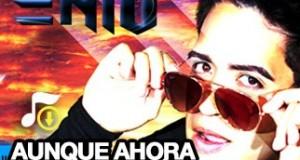 Enio – Aunque Ahora Estés Con El (Letra y Video Oficial)