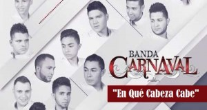 Banda Carnaval – En Que Cabeza Cabe (Letra y Video Oficial)