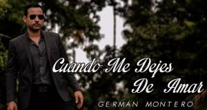 """Germán Montero te dice """"Cuando Me Dejes De Amar"""""""