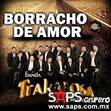 Banda La Trakalosa De Monterrey – Borracho De Amor (letra y video oficial)