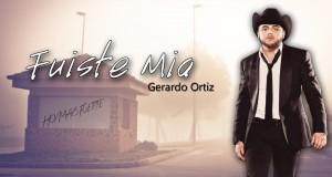 Gerardo Ortiz – Fuiste Mía (Letra y Video Oficial)