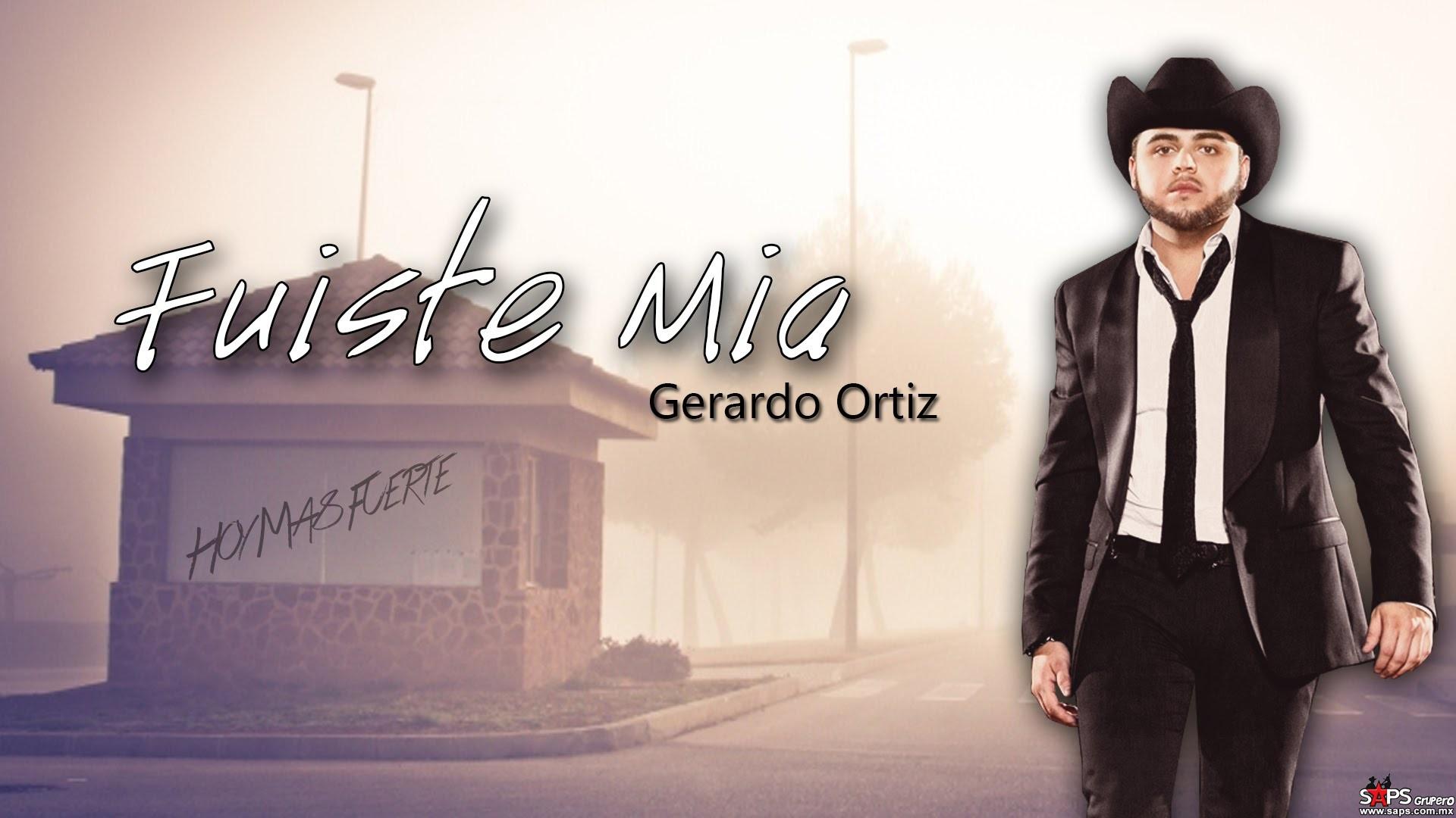 Gerardo Ortiz - Fuiste Mía (Letra y Video Oficial) - SAPS ...