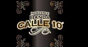 La Indeleble Banda Calle 10 – Platícame (letra y video oficial)