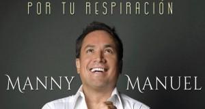 """Manny Manuel presenta su primer sencillo promocional """"Por Tu Respiración"""""""