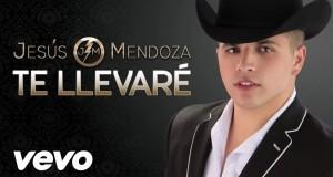 Jesús Mendoza – Te Llevaré (Letra y Video Oficial)