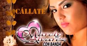 Marely Alvarez- Cállate (letra y video oficial)