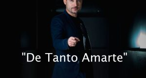 """Germán Montero te dice en su nuevo sencillo """"De Tanto Amarte"""""""