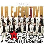 Banda La Ejecutiva – Llévate Lo Que Quieras (letra y video oficial)