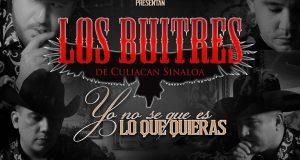 """Los Buitres De Culiacán presentan su sencillo """"Yo No Sé Qué Es Lo Que Quieras"""""""