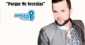 "Roberto Junior te dice ""Porque Me Necesitas"""