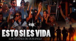 Los Titanes De Durango – Esto Si Es Vida (letra y video oficial)