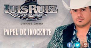 """Luis Ruíz y la Embarcación de la Música Norteña llegan con el """"Papel De Inocente"""""""