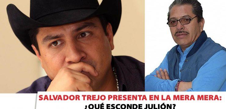 Salvador Trejo presenta en La Mera Mera: ¿Qué esconde Julión?