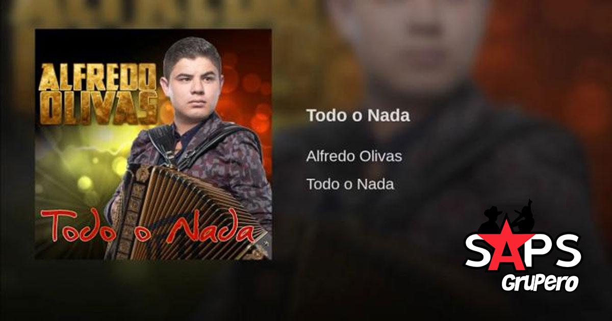 Letra Todo O Nada Alfredo Olivas Saps Grupero
