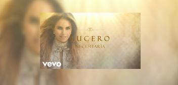 Lucero – Necesitaría (Letra y Video Lyric)