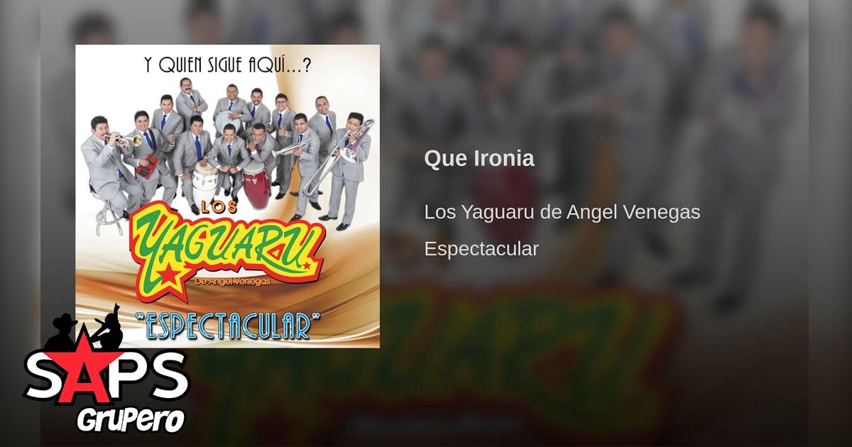 Los Yaguarú de Ángel Venegas - Que Ironía