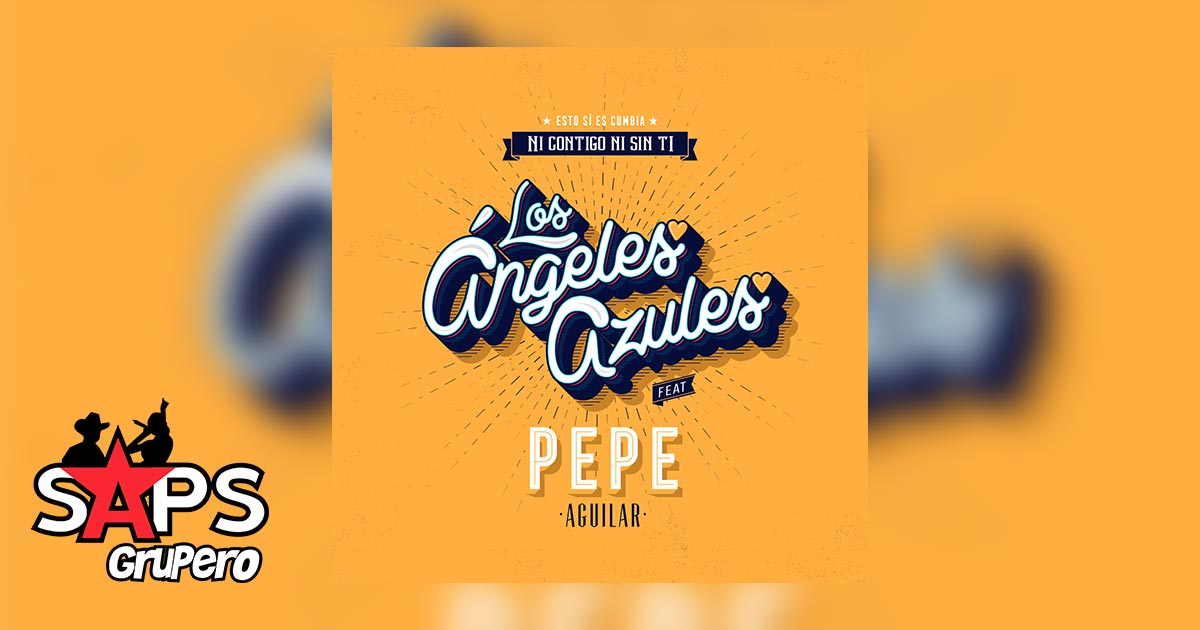 Ni Contigo Ni Sin Ti, Pepe Aguilar, Los Ángeles Azules