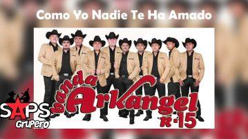 Banda Arkangel R-15, Como Yo Nadie Te ha Amado