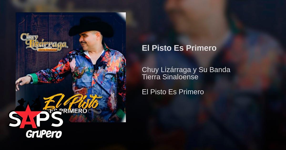 Chuy Lizárraga, El Pisto Es Primero