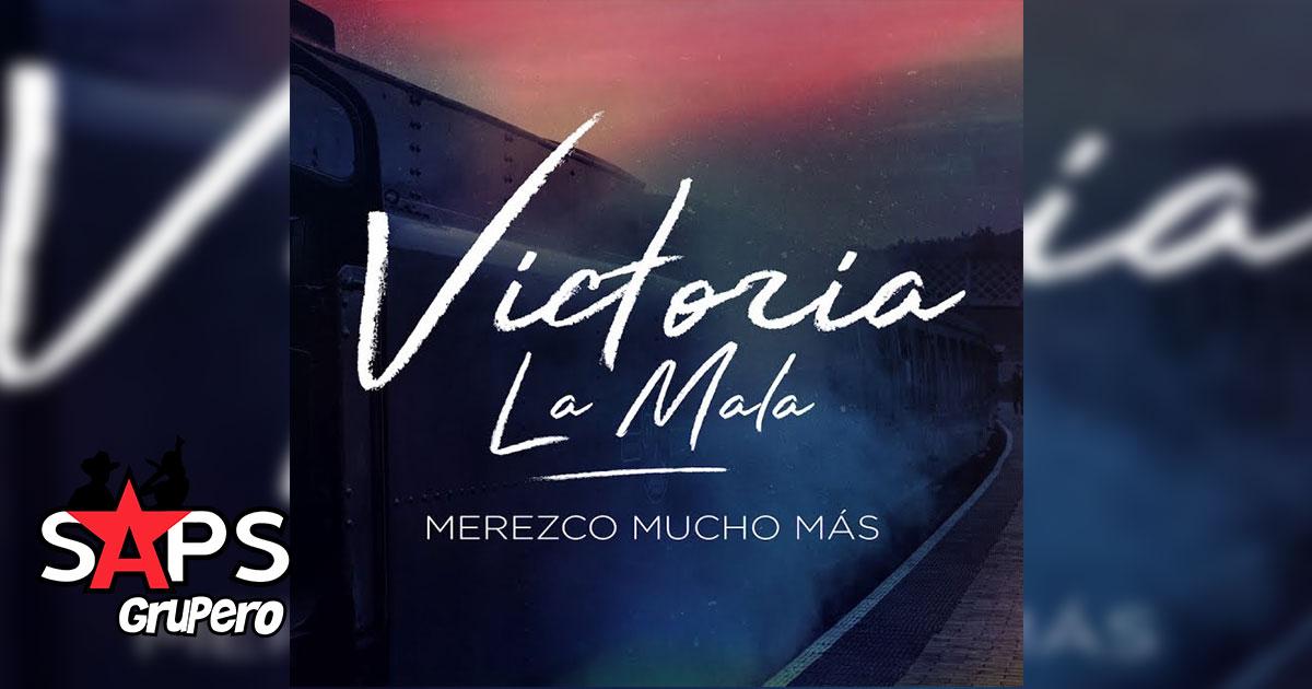 Victoria La Mala, Merezco Mucho Más