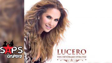 Ven Devorame Otra Vez, Lucero, Y Ahora Te Vas