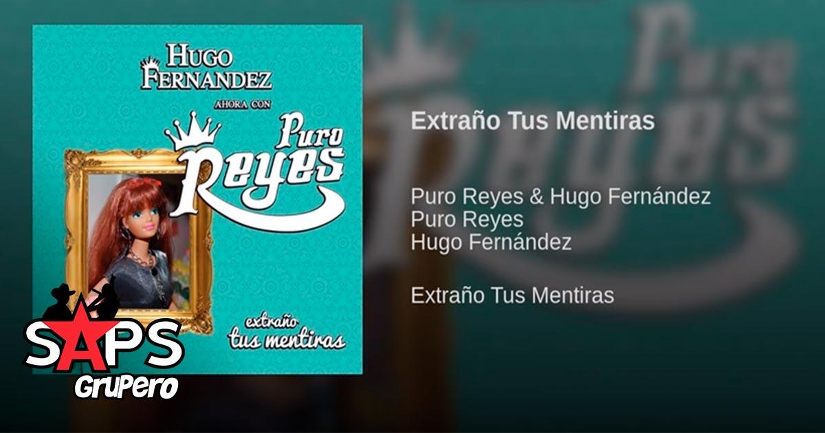Puro Reyes, Extraño Tus Mentiras
