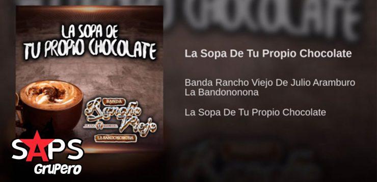 Banda Rancho Viejo, La Sopa De Tu Propio Chocolate