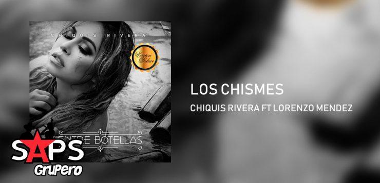 Chiquis Rivera, Los Chismes, Lorenzo Mendez