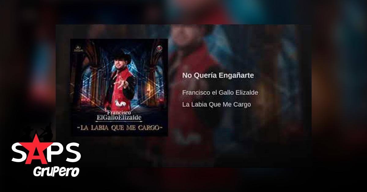 Francisco El Gallo Elizalde, No Quería Engañarte