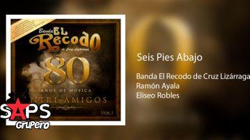 Seis Pies Abajo, Banda El Recodo, Ramón Ayala, Eliseo Robles