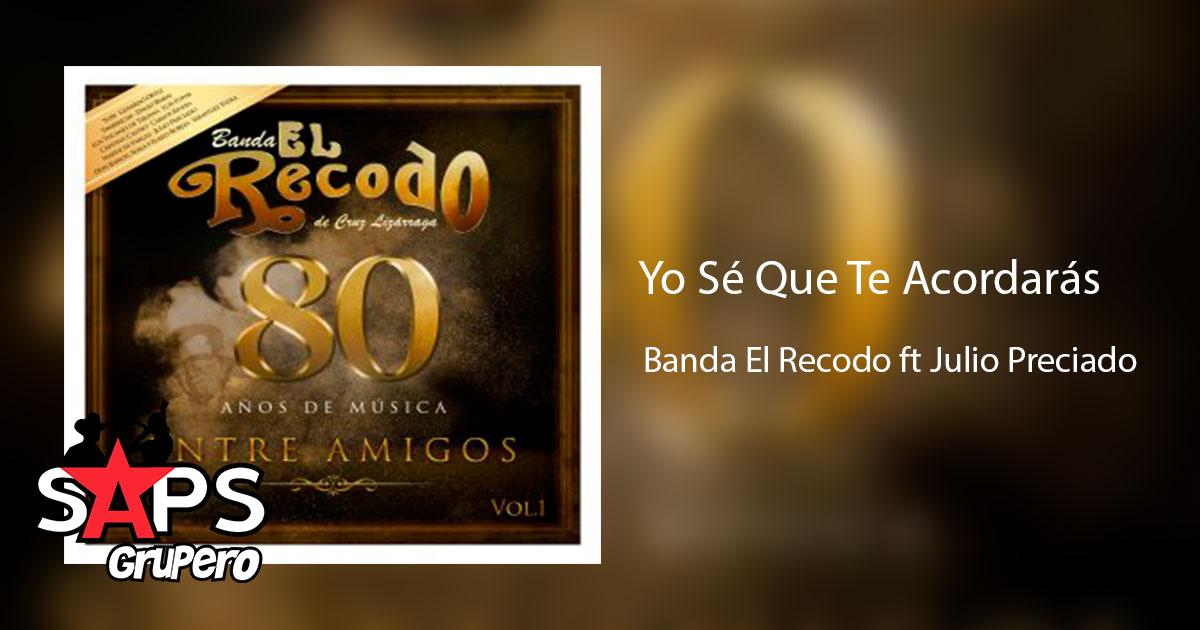 Banda El Recodo, Julio Preciado, Yo Sé Que Te Acordarás