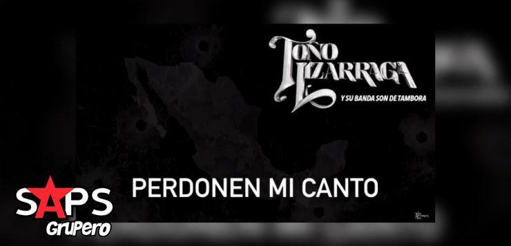 Toño Lizárraga, Perdonen Mi Canto
